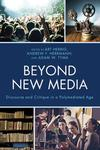 Beyond New Media: Discourse and Critique in a Polymediated Age by Art Herbig, Andrew F. Herrmann, and Adam W. Tyma