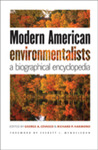 Modern American Environmentalists: A Biographical Encyclopedia by George A. Cevasco, Richard P. Harmond, Everett I. Mendelsohn, and David Boocker