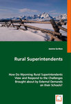 <i>Rural Superintendents: How Do Wyoming Rural Superintendents View and Respond to the Challenges Brought about by External Demands on their Schools?</i> by Jeanne L. Surface