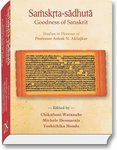 <i>Saṃskṛta-Sādhutā 'Goodness of Sanskrit': Studies in Honour of Professor Ashok Aklujkar</i>