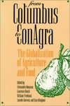 <i>From Columbus to ConAgra: The Globalization of Agriculture and Food</i> by Alessandro Bonanno, Lawrence Busch, William Friedland, Lourdes Gouveia, and Enzo Mingione