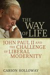 <i>The Way of Life: John Paul II and the Challenge of Liberal Modernity</i> by Carson Holloway