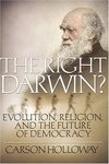 <i>The Right Darwin?: Evolution, Religion, and the Future of Democracy</i> by Carson Holloway