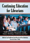 <i>Continuing Education for Librarians: Essays on Career Improvement Through Classes, Workshops, Conferences and More </i> by Carol Smallwood, Kerol Harrod, Vera Gubnitskaia, and Heidi Blackburn