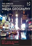 <i>The Ashgate Research Companion to Media Geography</i> by Paul C. Adams, Jim Craine, Jason Dittmer, Christina E. Dando, and Ron Davidson