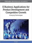 <i>E-Business Applications for Product Development and Competitive Growth: Emerging Technologies</i> by In Lee, Mehruz Kamal, Sajda Qureshi, and Peter Wolcott