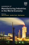 <i>Handbook of Manufacturing Industries in the World Economy</i> by John R. Bryson, Jennifer Clark, and Vida Vanchan