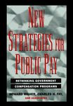 New Strategies for Public Pay: Rethinking Government Compensation Programs by Howard Risher, Charles H. Fay, Lyn M. Holley, and J. R. O'Connell