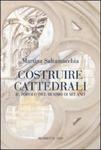 Costruire cattedrali: Il popolo del Duomo di Milano by Martina Saltamacchia